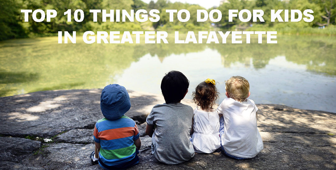 Top 10 Things to Do With Kids in Greater Lafayette