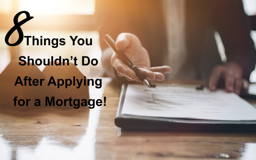 8 Things You Shouldn't Do After Applying for a Mortgage!
