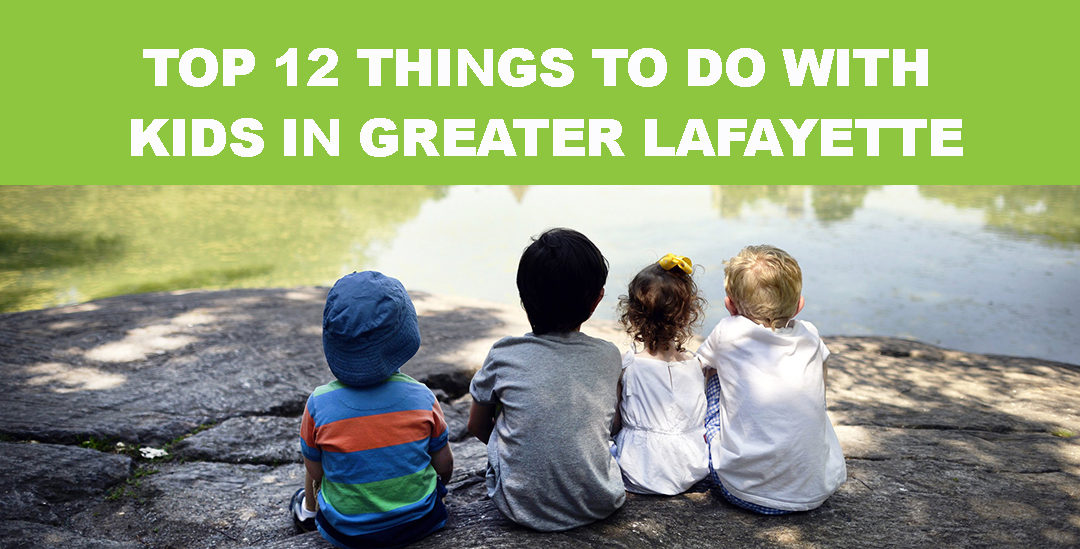 Top 12 Things to Do With Kids in Greater Lafayette