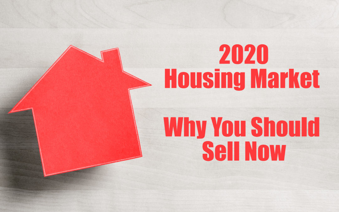 2020 Housing Forecast and Why You Should Sell Now