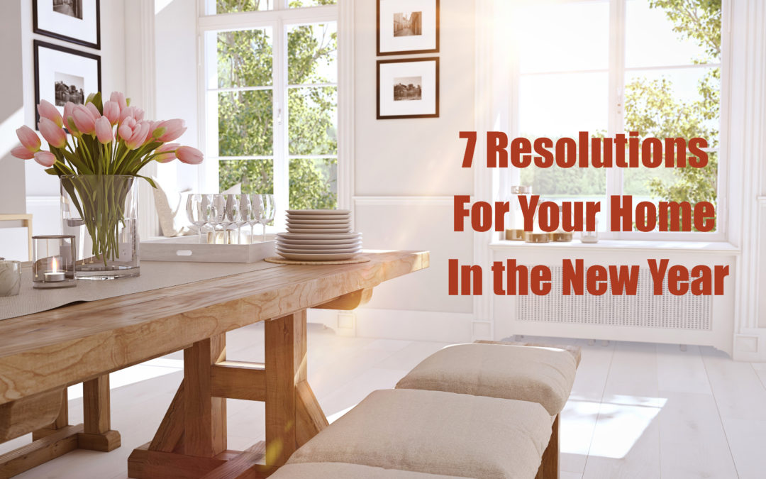 7 Resolutions For Your Home In the New Year