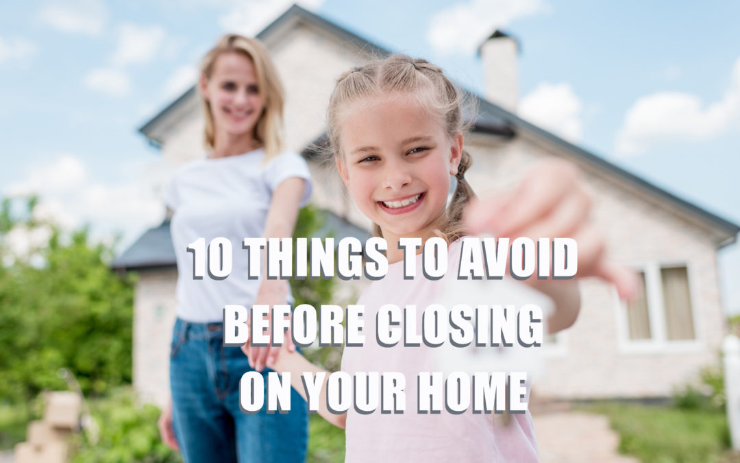 10 Things to Avoid Before Closing on Your Home